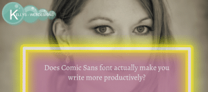 Does Comic Sans font actually make you write more productively?